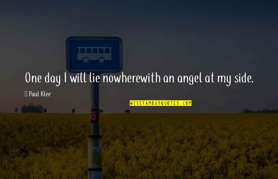 Uncaring Person Quotes By Paul Klee: One day I will lie nowherewith an angel