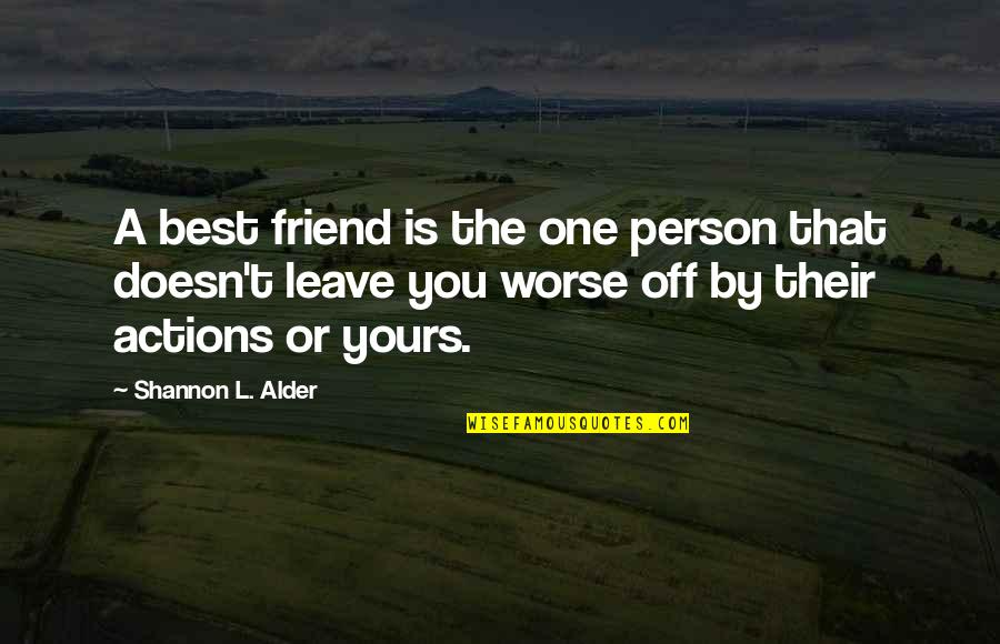 Uncaring Person Quotes By Shannon L. Alder: A best friend is the one person that