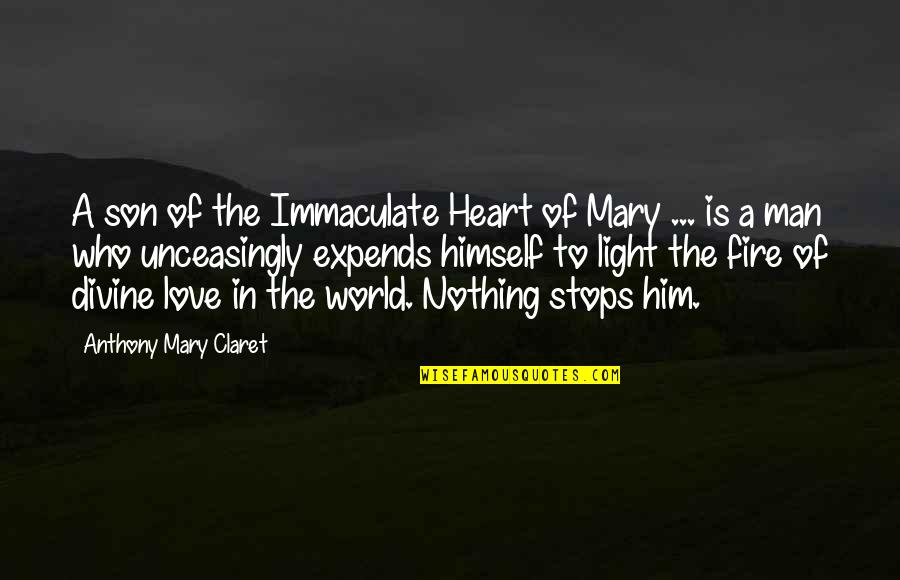 Unceasingly Quotes By Anthony Mary Claret: A son of the Immaculate Heart of Mary