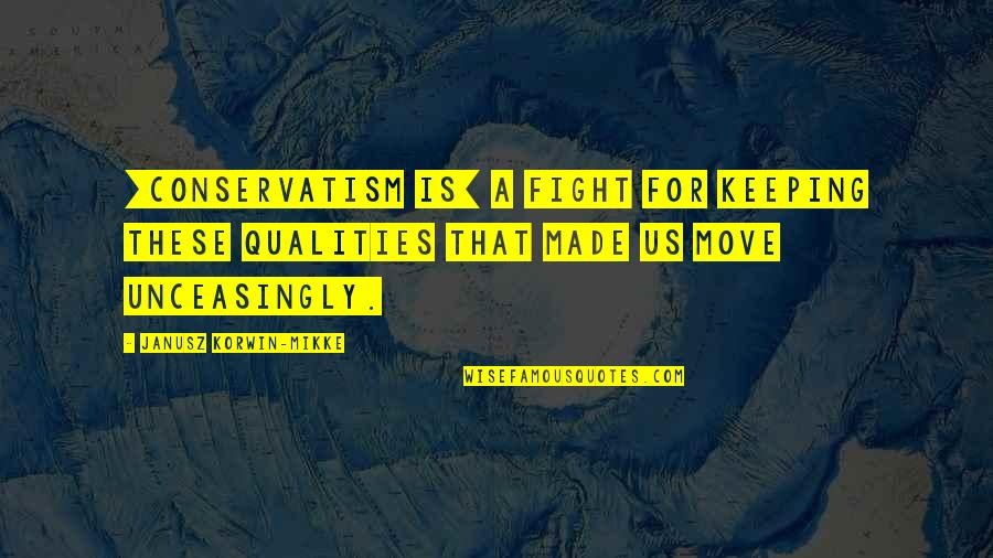 Unceasingly Quotes By Janusz Korwin-Mikke: [Conservatism is] a fight for keeping these qualities