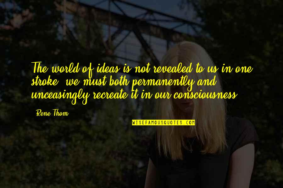 Unceasingly Quotes By Rene Thom: The world of ideas is not revealed to