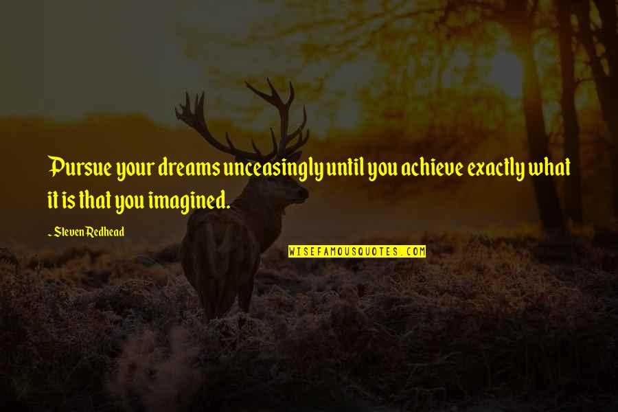 Unceasingly Quotes By Steven Redhead: Pursue your dreams unceasingly until you achieve exactly