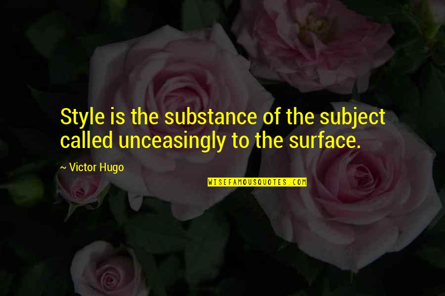 Unceasingly Quotes By Victor Hugo: Style is the substance of the subject called