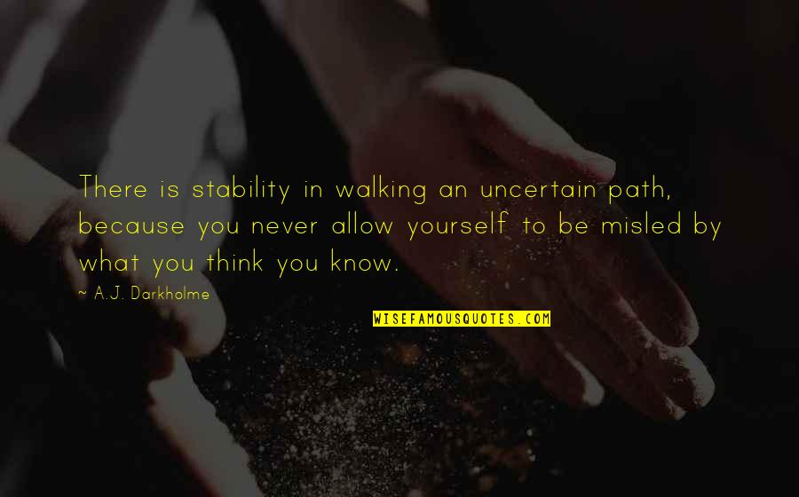 Uncertainty And Hope Quotes By A.J. Darkholme: There is stability in walking an uncertain path,