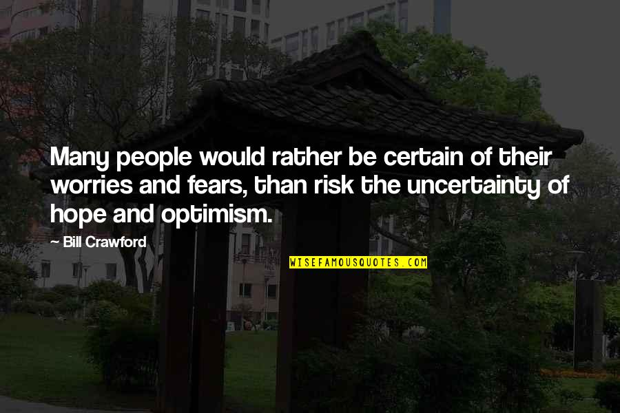 Uncertainty And Hope Quotes By Bill Crawford: Many people would rather be certain of their