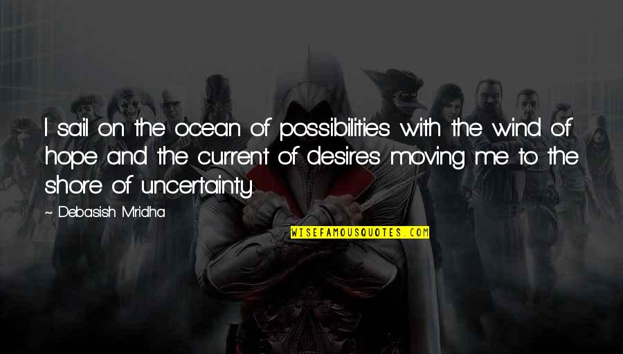 Uncertainty And Hope Quotes By Debasish Mridha: I sail on the ocean of possibilities with