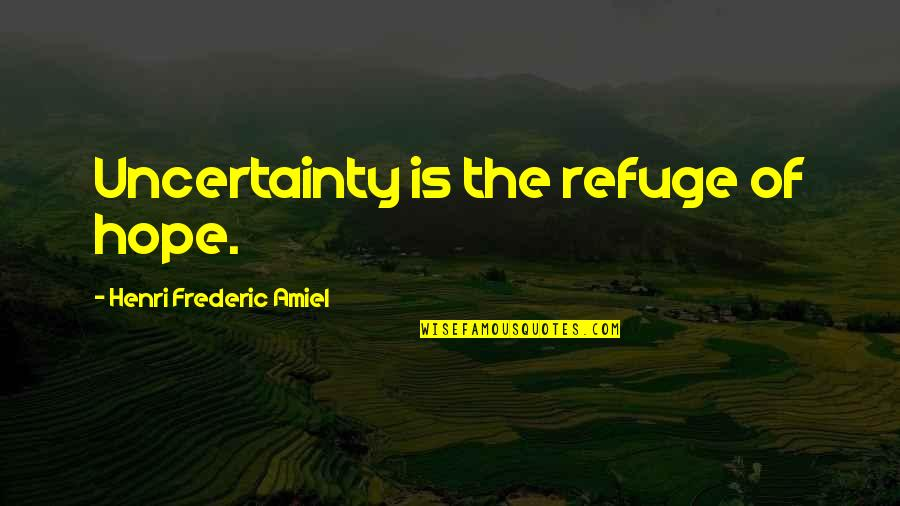Uncertainty And Hope Quotes By Henri Frederic Amiel: Uncertainty is the refuge of hope.