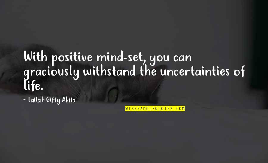 Uncertainty And Hope Quotes By Lailah Gifty Akita: With positive mind-set, you can graciously withstand the