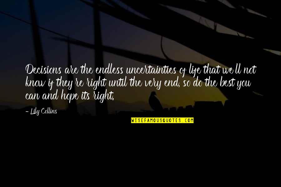 Uncertainty And Hope Quotes By Lily Collins: Decisions are the endless uncertainties of life that