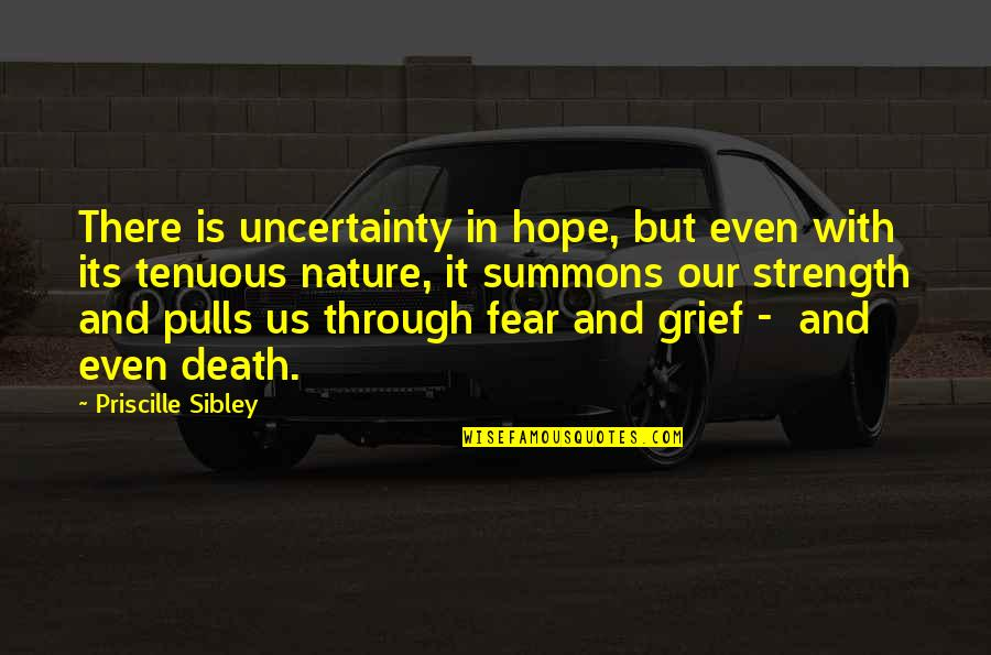 Uncertainty And Hope Quotes By Priscille Sibley: There is uncertainty in hope, but even with