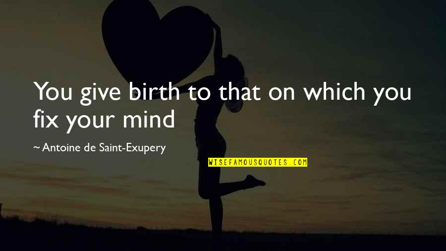 Unch Stock Quotes By Antoine De Saint-Exupery: You give birth to that on which you