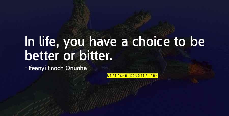 Unch Stock Quotes By Ifeanyi Enoch Onuoha: In life, you have a choice to be