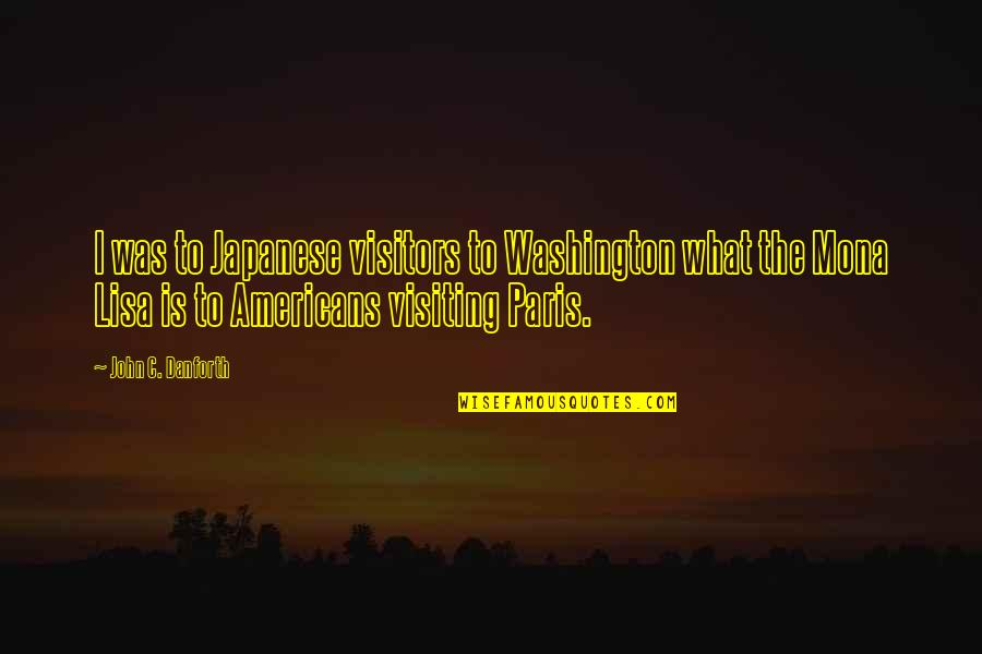 Unch Stock Quotes By John C. Danforth: I was to Japanese visitors to Washington what