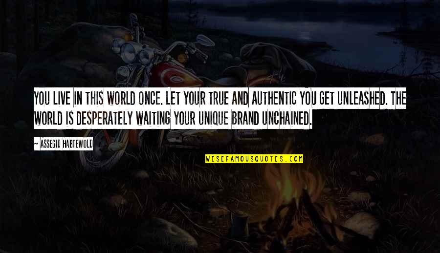Unchained Quotes By Assegid Habtewold: You live in this world once. Let your