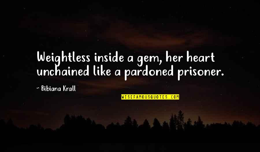 Unchained Quotes By Bibiana Krall: Weightless inside a gem, her heart unchained like