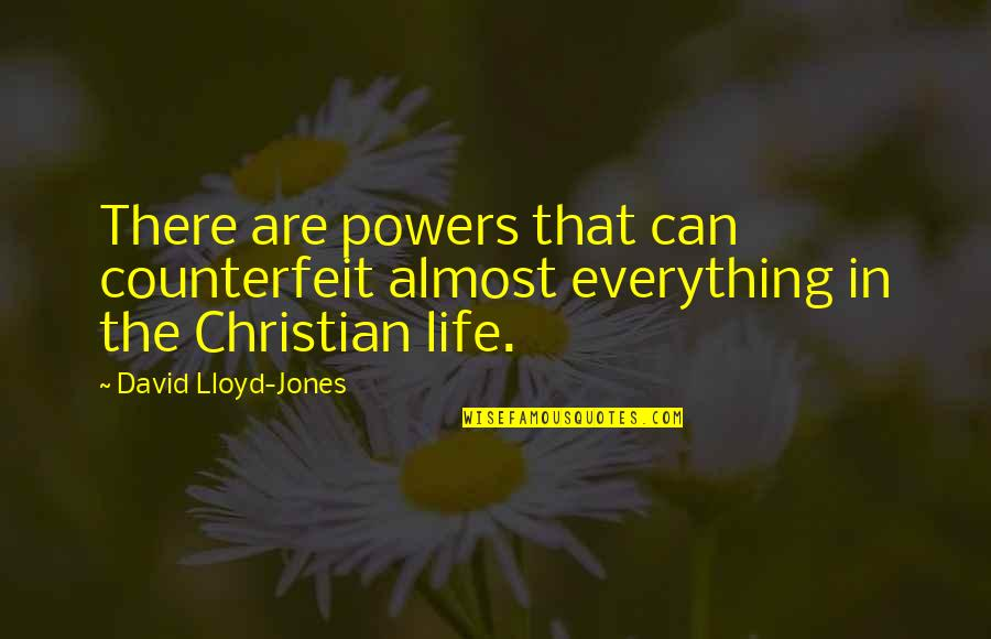 Unchained Quotes By David Lloyd-Jones: There are powers that can counterfeit almost everything