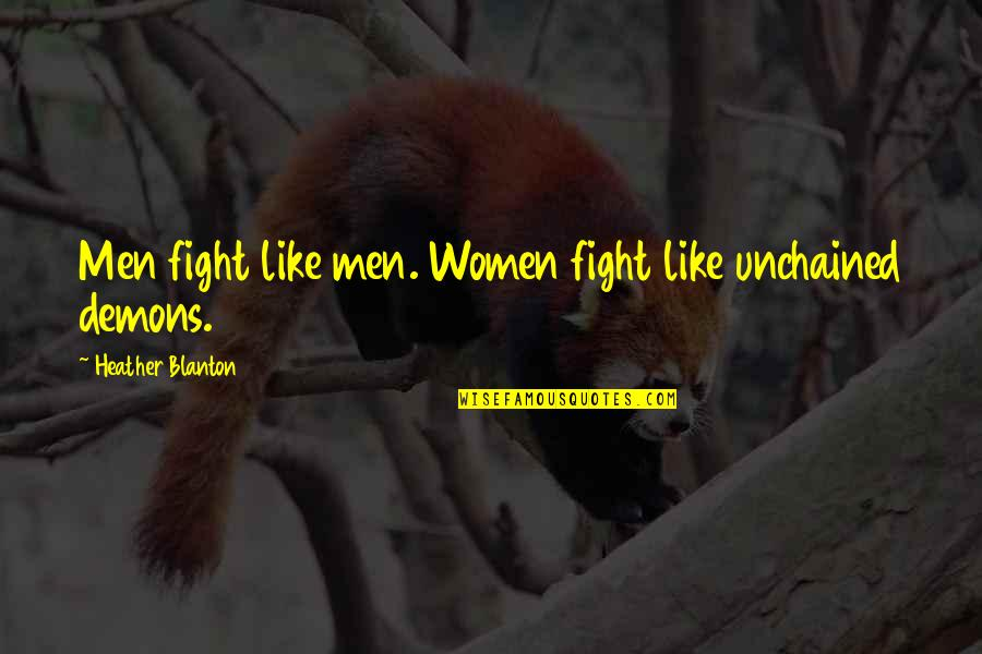 Unchained Quotes By Heather Blanton: Men fight like men. Women fight like unchained