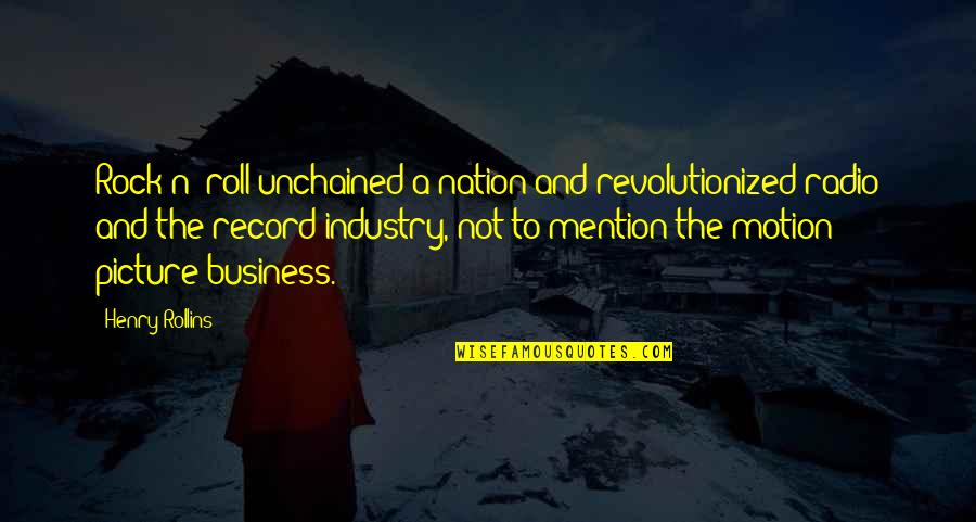 Unchained Quotes By Henry Rollins: Rock n' roll unchained a nation and revolutionized
