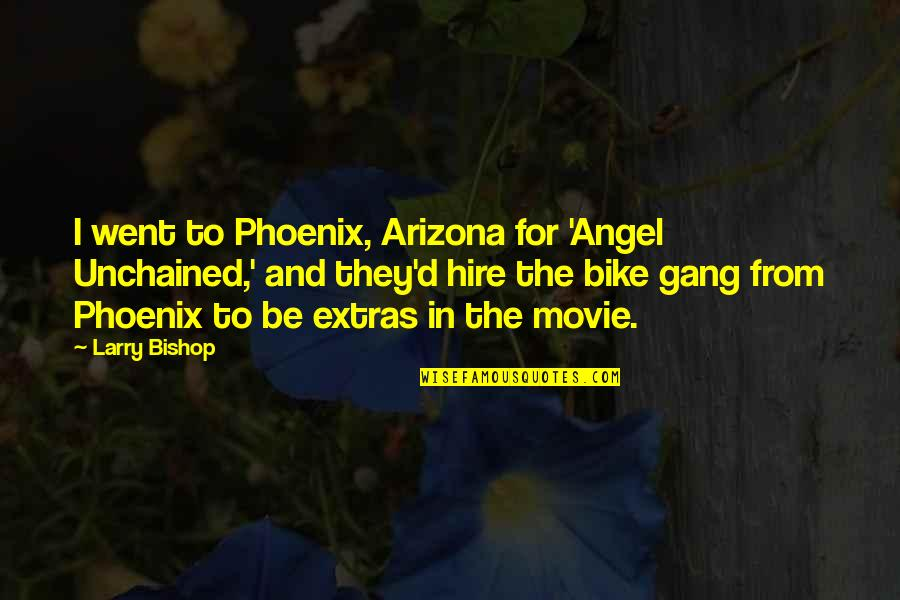 Unchained Quotes By Larry Bishop: I went to Phoenix, Arizona for 'Angel Unchained,'