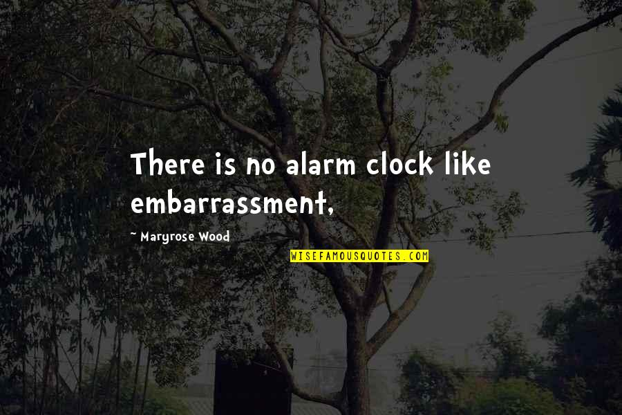 Unchained Quotes By Maryrose Wood: There is no alarm clock like embarrassment,