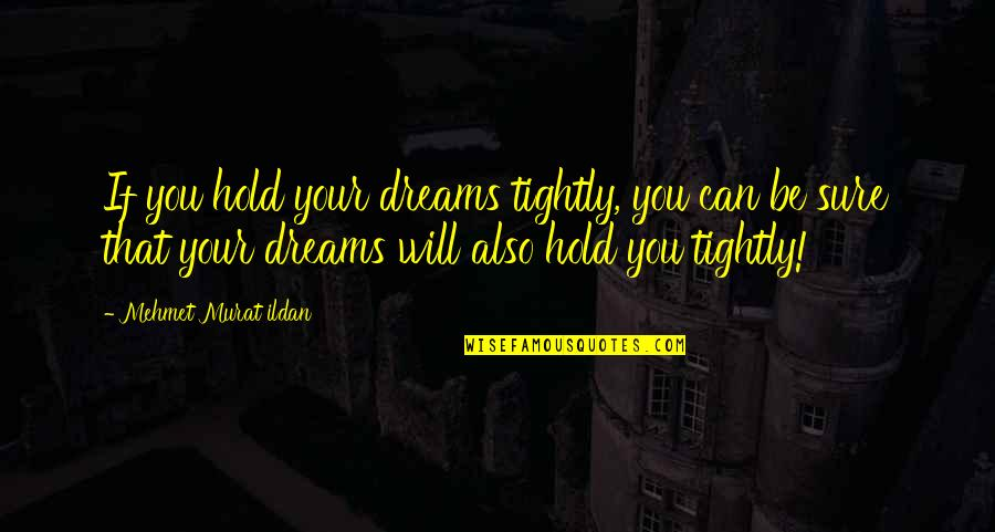 Unchained Quotes By Mehmet Murat Ildan: If you hold your dreams tightly, you can
