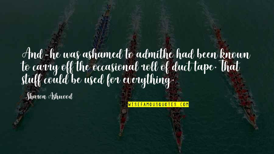 Unchained Quotes By Sharon Ashwood: And-he was ashamed to admithe had been known
