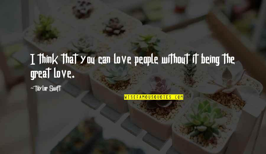 Unchained Quotes By Taylor Swift: I think that you can love people without