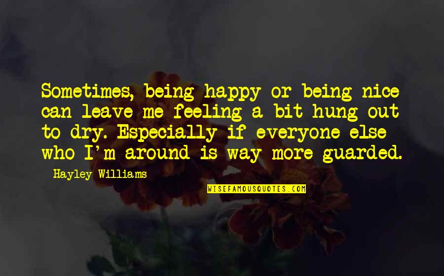 Unchangeable Things Quotes By Hayley Williams: Sometimes, being happy or being nice can leave