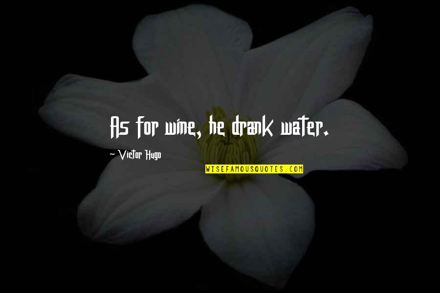 Unchangeable Things Quotes By Victor Hugo: As for wine, he drank water.