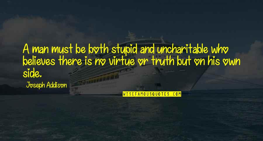 Uncharitable Quotes By Joseph Addison: A man must be both stupid and uncharitable