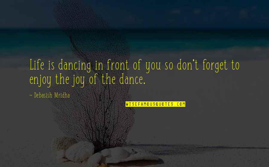 Unchecked Power Quotes By Debasish Mridha: Life is dancing in front of you so