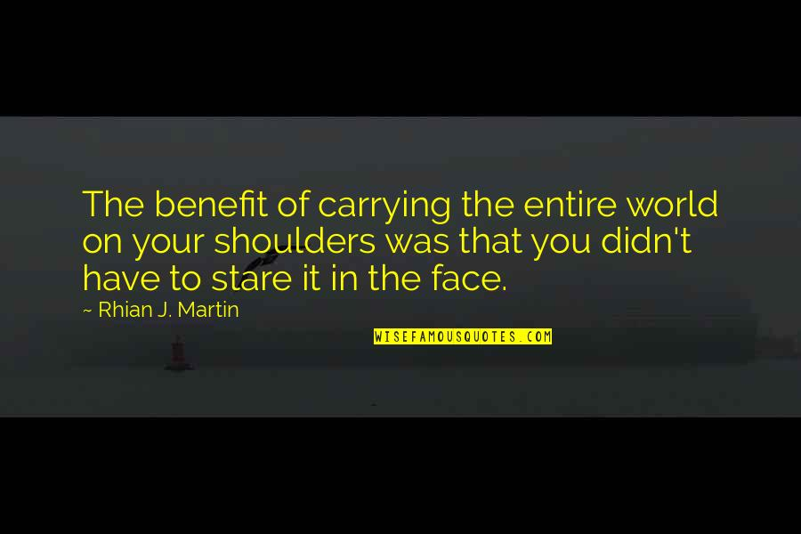 Unchecked Power Quotes By Rhian J. Martin: The benefit of carrying the entire world on