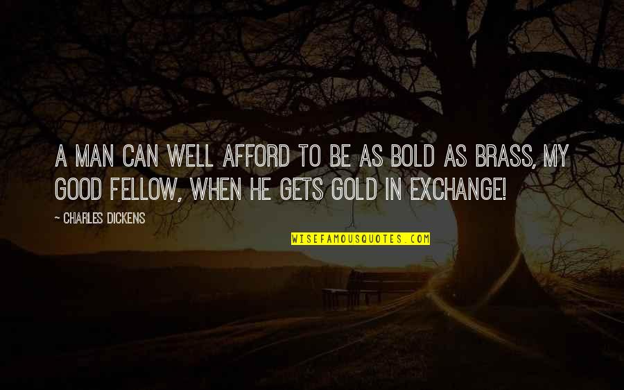 Unchosen Quotes By Charles Dickens: A man can well afford to be as