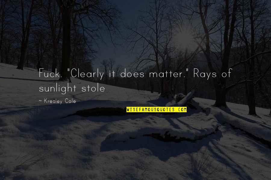 """Unchosen Quotes By Kresley Cole: Fuck. """"Clearly it does matter."""" Rays of sunlight"""