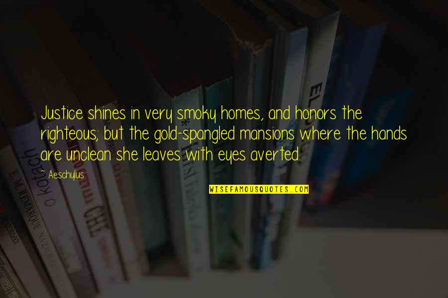 Unclean Hands Quotes By Aeschylus: Justice shines in very smoky homes, and honors