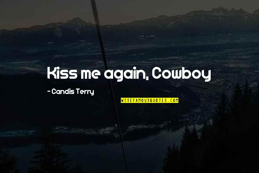 Unclear Thoughts Quotes By Candis Terry: Kiss me again, Cowboy