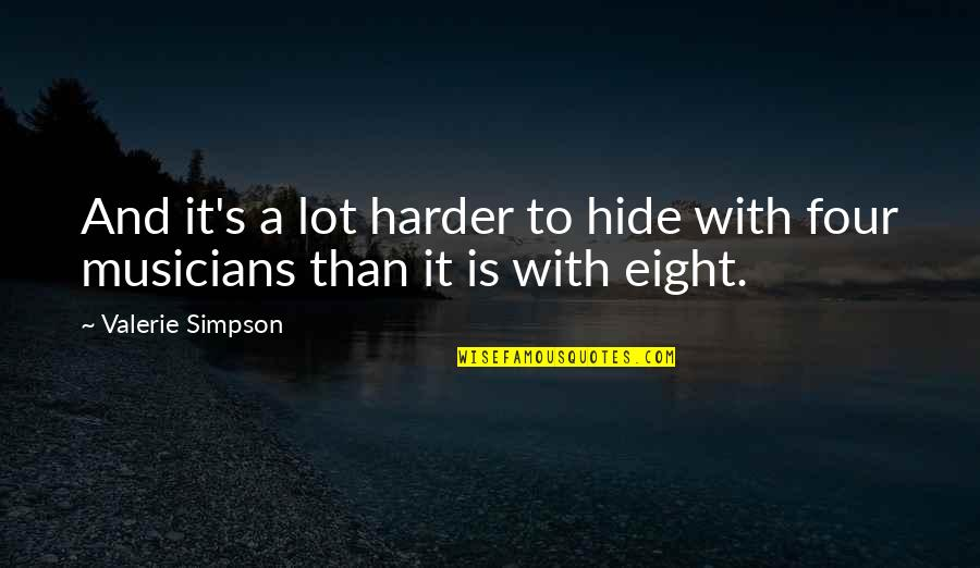 Unclear Thoughts Quotes By Valerie Simpson: And it's a lot harder to hide with