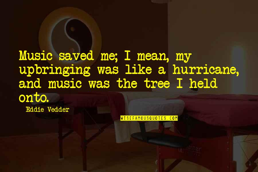Unclue'd Quotes By Eddie Vedder: Music saved me; I mean, my upbringing was