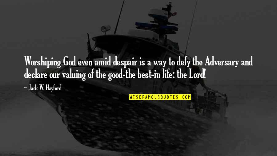 Unclue'd Quotes By Jack W. Hayford: Worshiping God even amid despair is a way