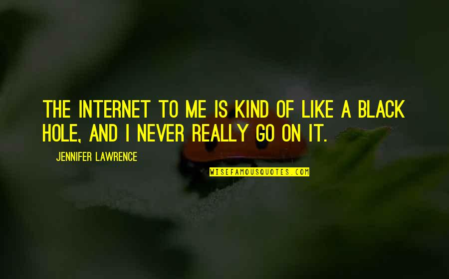 Unclue'd Quotes By Jennifer Lawrence: The internet to me is kind of like