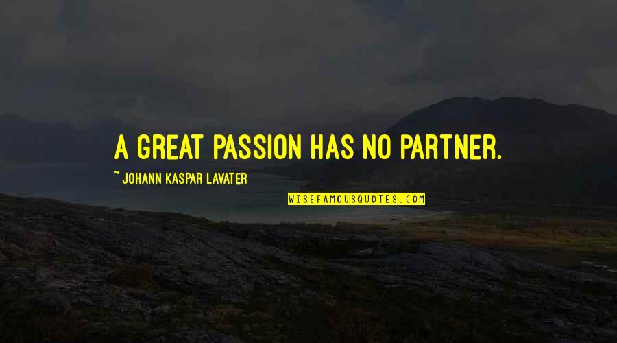 Unclue'd Quotes By Johann Kaspar Lavater: A great passion has no partner.