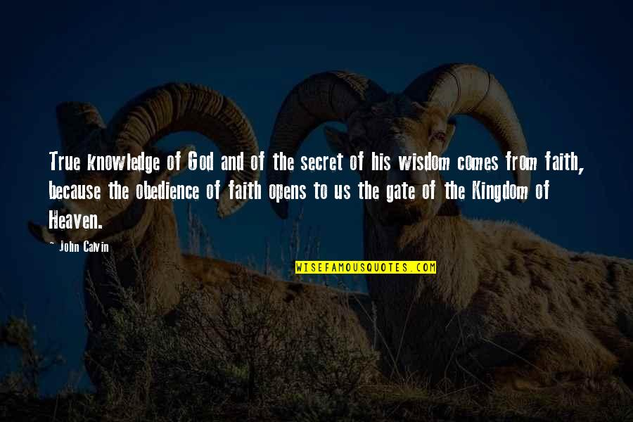 Unclue'd Quotes By John Calvin: True knowledge of God and of the secret