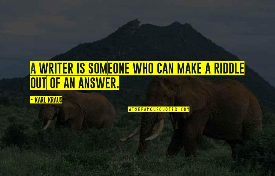 Unclue'd Quotes By Karl Kraus: A writer is someone who can make a