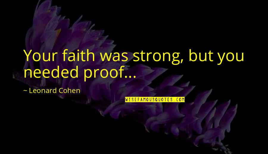 Uncodifiable Quotes By Leonard Cohen: Your faith was strong, but you needed proof...