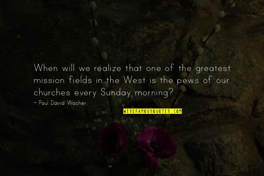 Uncodifiable Quotes By Paul David Washer: When will we realize that one of the