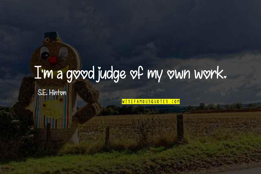 Uncodifiable Quotes By S.E. Hinton: I'm a good judge of my own work.