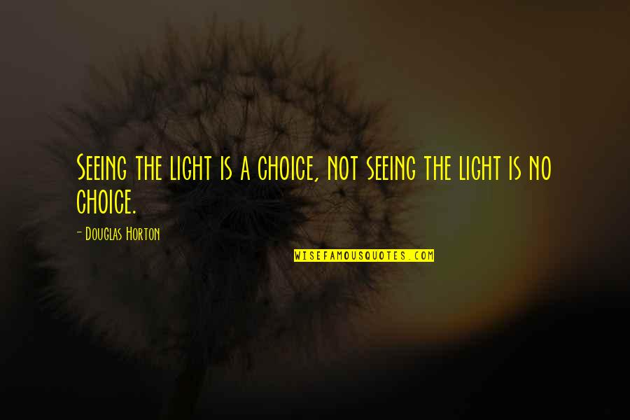 Uncomforting Quotes By Douglas Horton: Seeing the light is a choice, not seeing
