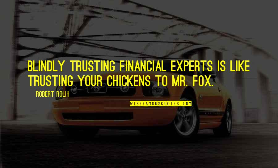 Uncomforting Quotes By Robert Rolih: Blindly trusting financial experts is like trusting your
