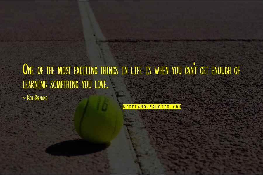 Uncomforting Quotes By Ron Baratono: One of the most exciting things in life