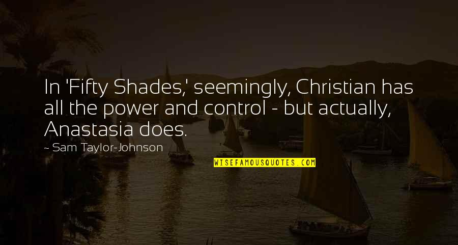 Uncomforting Quotes By Sam Taylor-Johnson: In 'Fifty Shades,' seemingly, Christian has all the